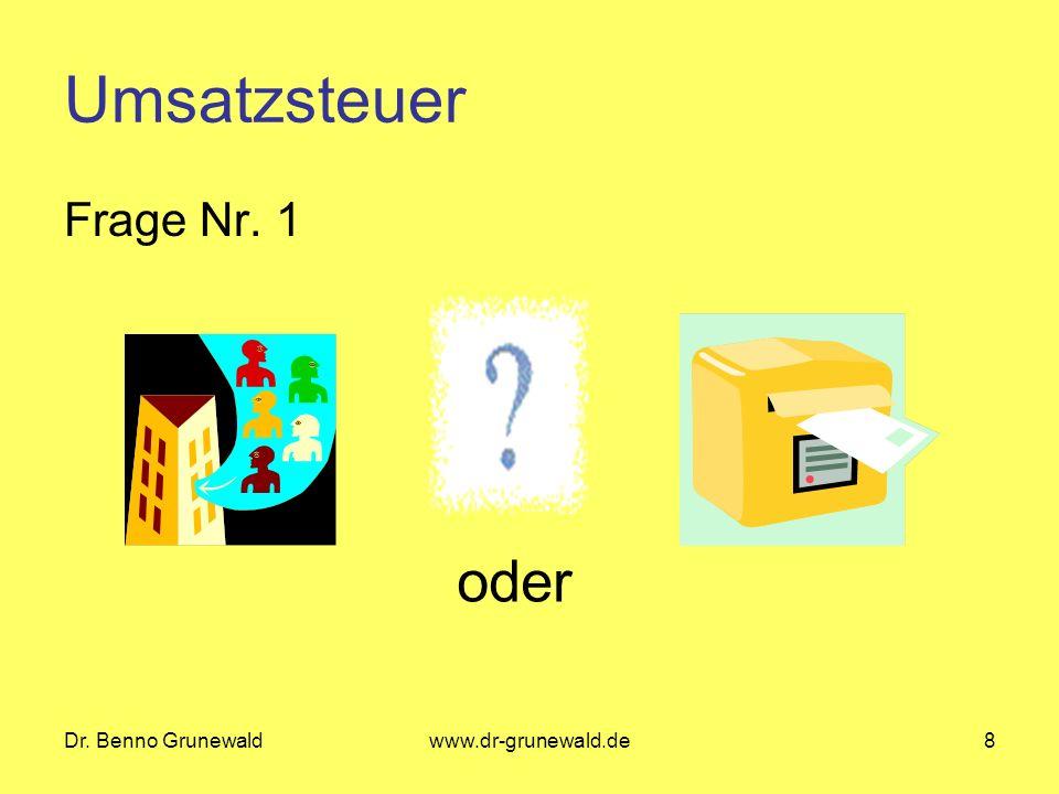 Dr. Benno Grunewaldwww.dr-grunewald.de8 Umsatzsteuer Frage Nr. 1 oder