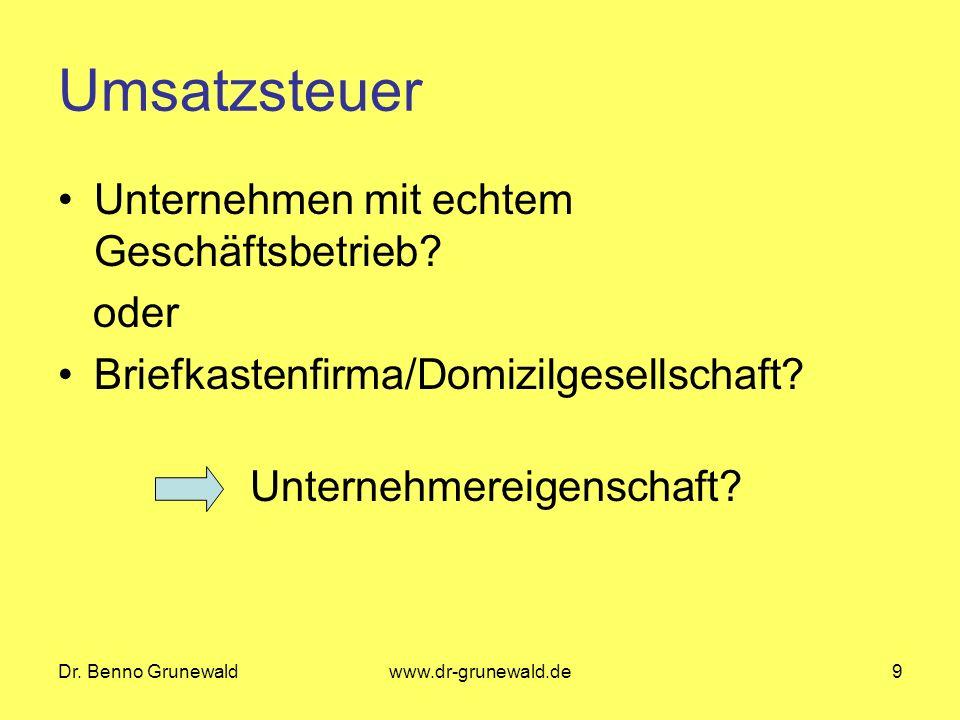Dr. Benno Grunewaldwww.dr-grunewald.de9 Umsatzsteuer Unternehmen mit echtem Geschäftsbetrieb? oder Briefkastenfirma/Domizilgesellschaft? Unternehmerei