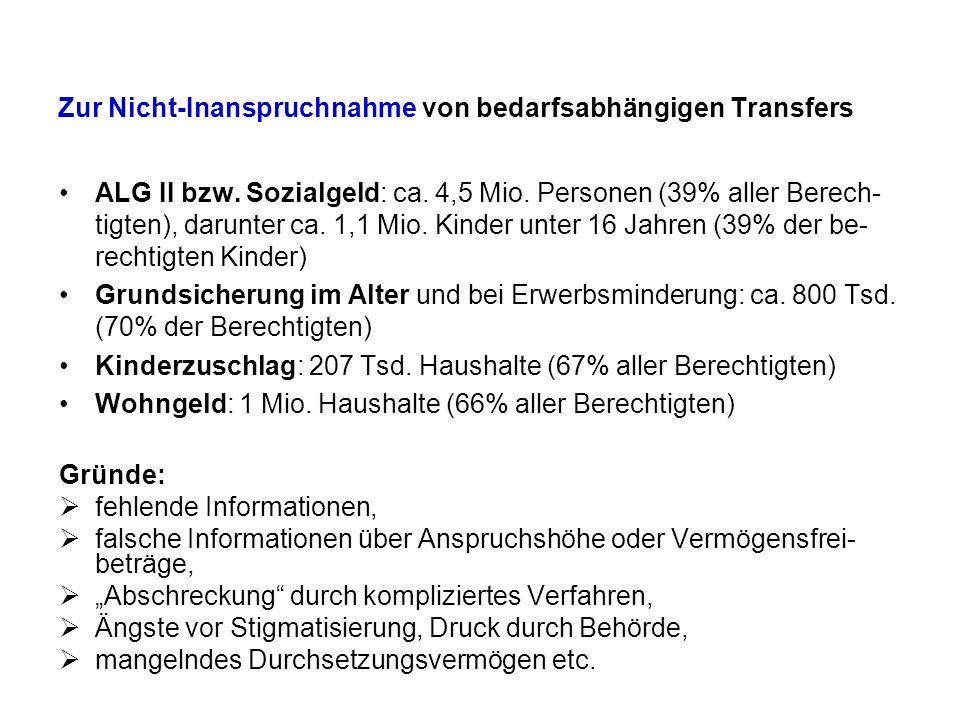 Zur Nicht-Inanspruchnahme von bedarfsabhängigen Transfers ALG II bzw. Sozialgeld: ca. 4,5 Mio. Personen (39% aller Berech- tigten), darunter ca. 1,1 M