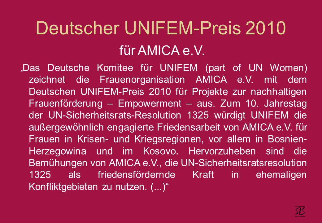 Deutscher UNIFEM-Preis 2010 für AMICA e.V. Das Deutsche Komitee für UNIFEM (part of UN Women) zeichnet die Frauenorganisation AMICA e.V. mit dem Deuts