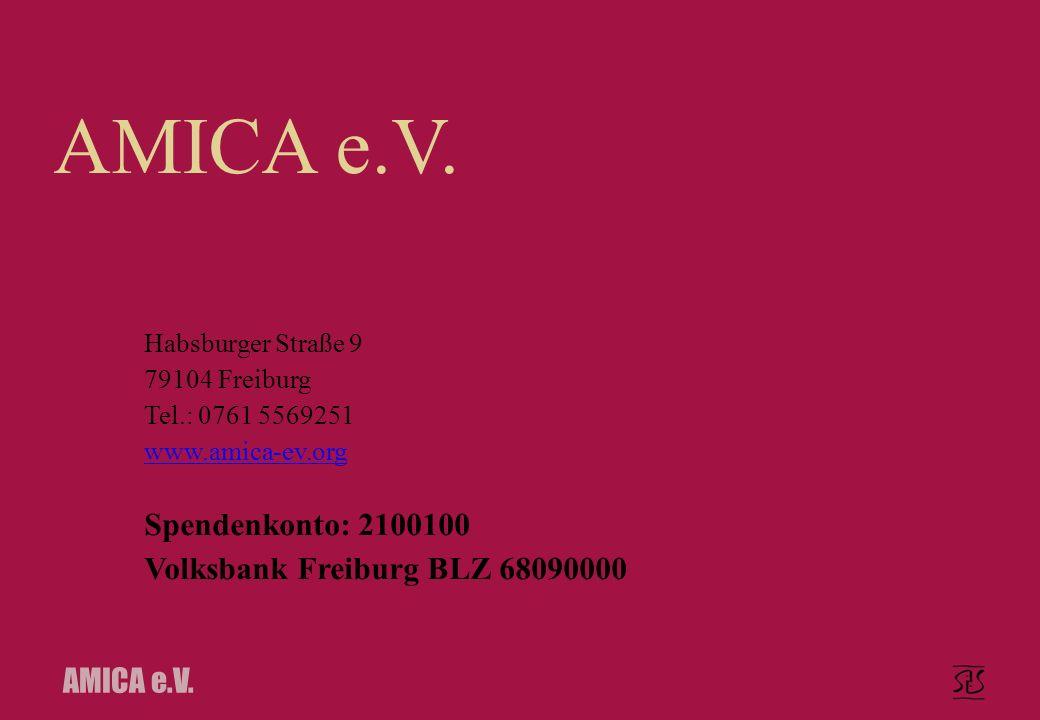 AMICA e.V. Habsburger Straße 9 79104 Freiburg Tel.: 0761 5569251 www.amica-ev.org Spendenkonto: 2100100 Volksbank Freiburg BLZ 68090000