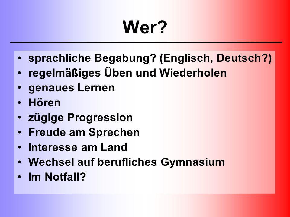 Wer? sprachliche Begabung? (Englisch, Deutsch?) regelmäßiges Üben und Wiederholen genaues Lernen Hören zügige Progression Freude am Sprechen Interesse