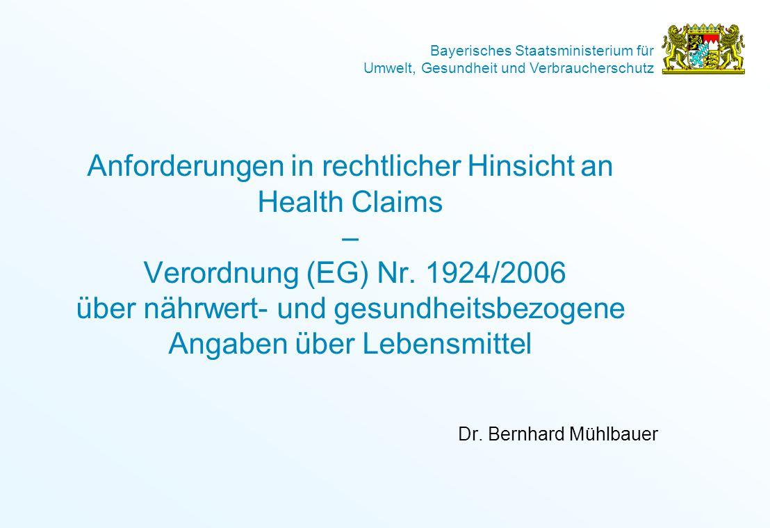 Bayerisches Staatsministerium für Umwelt, Gesundheit und Verbraucherschutz Anforderungen in rechtlicher Hinsicht an Health Claims – Verordnung (EG) Nr