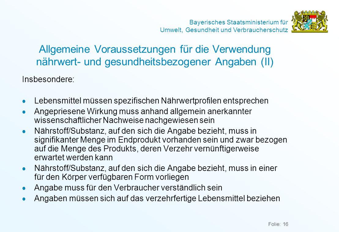 Bayerisches Staatsministerium für Umwelt, Gesundheit und Verbraucherschutz Folie: 16 Allgemeine Voraussetzungen für die Verwendung nährwert- und gesun