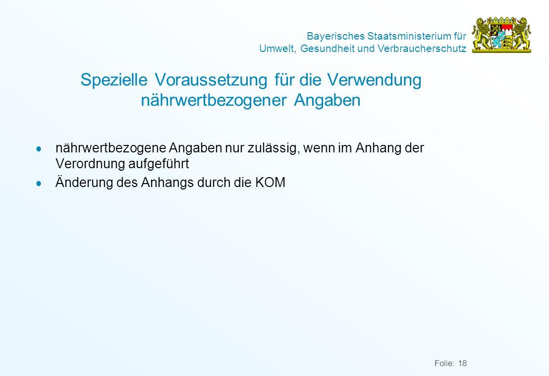 Bayerisches Staatsministerium für Umwelt, Gesundheit und Verbraucherschutz Folie: 18 Spezielle Voraussetzung für die Verwendung nährwertbezogener Anga