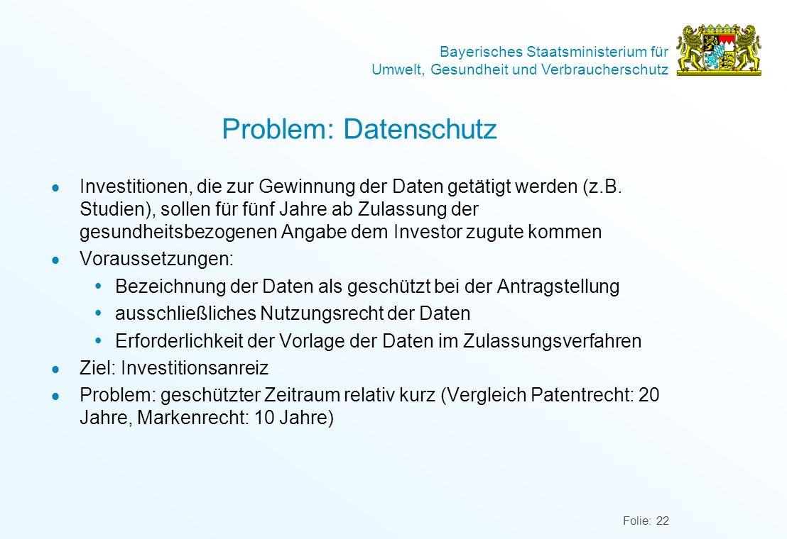 Bayerisches Staatsministerium für Umwelt, Gesundheit und Verbraucherschutz Folie: 22 Problem: Datenschutz Investitionen, die zur Gewinnung der Daten g
