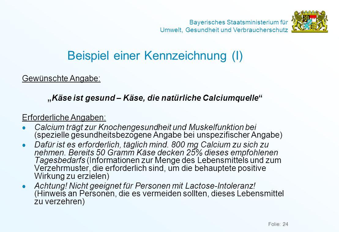Bayerisches Staatsministerium für Umwelt, Gesundheit und Verbraucherschutz Folie: 24 Beispiel einer Kennzeichnung (I) Gewünschte Angabe: Käse ist gesu