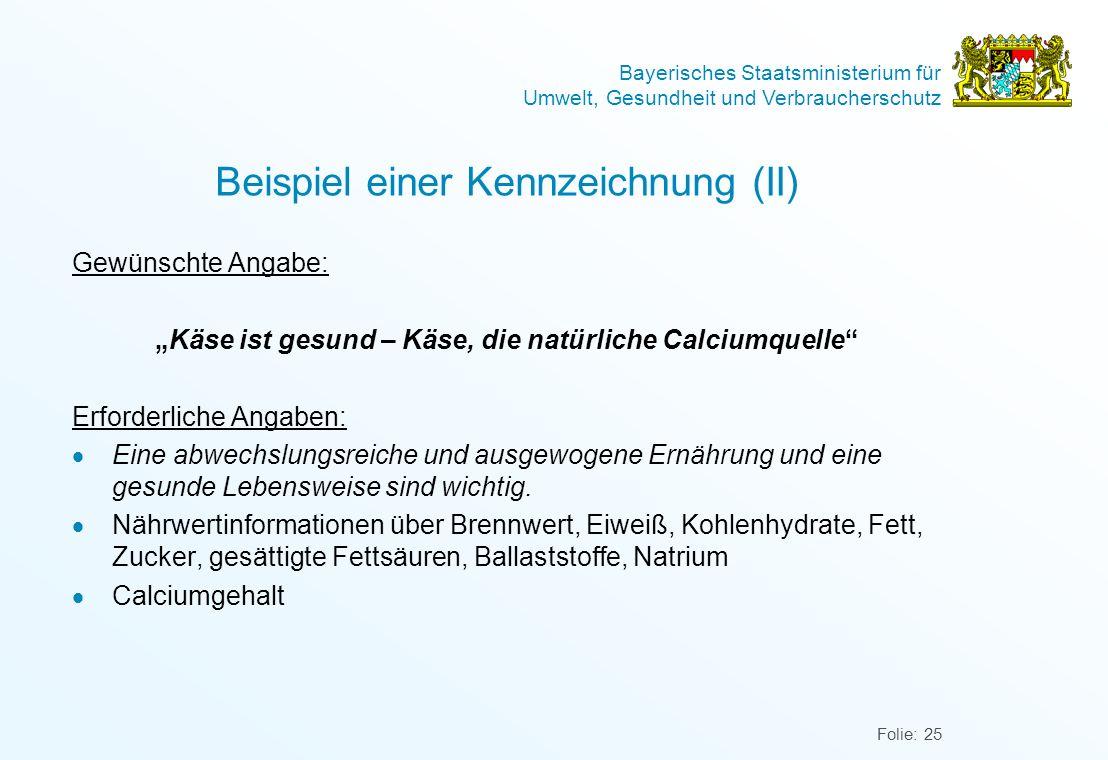 Bayerisches Staatsministerium für Umwelt, Gesundheit und Verbraucherschutz Folie: 25 Beispiel einer Kennzeichnung (II) Gewünschte Angabe: Käse ist ges
