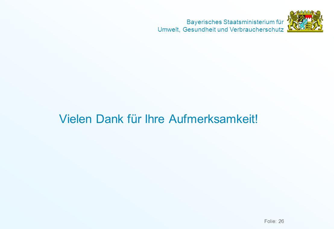 Bayerisches Staatsministerium für Umwelt, Gesundheit und Verbraucherschutz Folie: 26 Vielen Dank für Ihre Aufmerksamkeit!