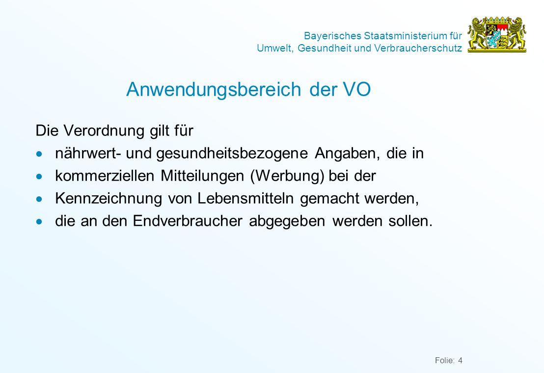Bayerisches Staatsministerium für Umwelt, Gesundheit und Verbraucherschutz Folie: 4 Anwendungsbereich der VO Die Verordnung gilt für nährwert- und ges
