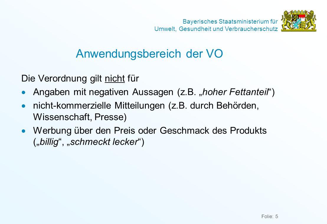 Bayerisches Staatsministerium für Umwelt, Gesundheit und Verbraucherschutz Folie: 5 Anwendungsbereich der VO Die Verordnung gilt nicht für Angaben mit