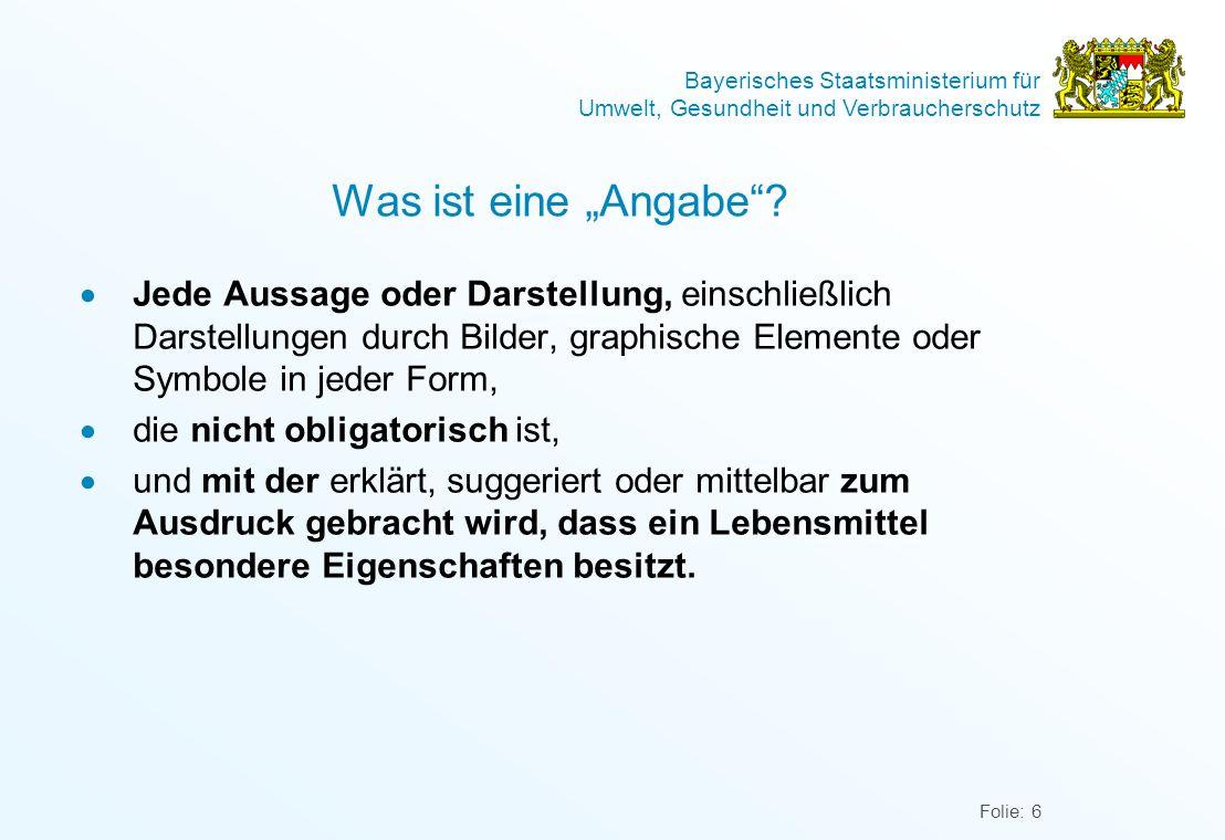 Bayerisches Staatsministerium für Umwelt, Gesundheit und Verbraucherschutz Folie: 6 Was ist eine Angabe? Jede Aussage oder Darstellung, einschließlich