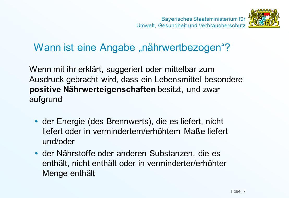 Bayerisches Staatsministerium für Umwelt, Gesundheit und Verbraucherschutz Folie: 7 Wann ist eine Angabe nährwertbezogen? Wenn mit ihr erklärt, sugger
