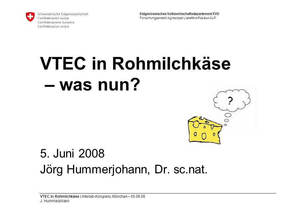 Eidgenössisches Volkswirtschaftsdepartement EVD Forschungsanstalt Agroscope Liebefeld-Posieux ALP VTEC in Rohmilchkäse | Interlab-Kongress, München –