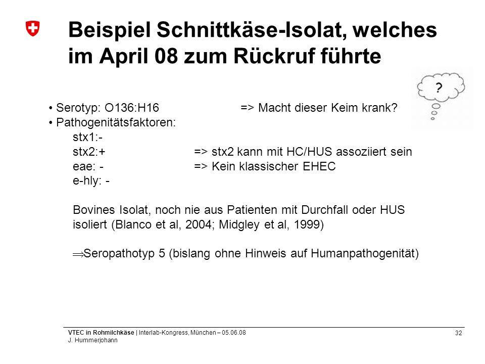32 VTEC in Rohmilchkäse | Interlab-Kongress, München – 05.06.08 J. Hummerjohann Beispiel Schnittkäse-Isolat, welches im April 08 zum Rückruf führte Se