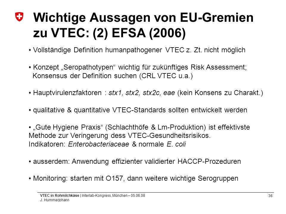 36 VTEC in Rohmilchkäse | Interlab-Kongress, München – 05.06.08 J. Hummerjohann Wichtige Aussagen von EU-Gremien zu VTEC: (2) EFSA (2006) Vollständige