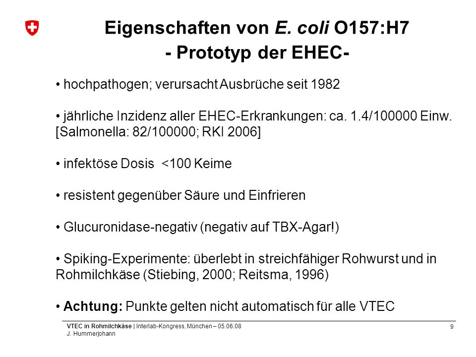 9 VTEC in Rohmilchkäse | Interlab-Kongress, München – 05.06.08 J. Hummerjohann Eigenschaften von E. coli O157:H7 - Prototyp der EHEC- hochpathogen; ve