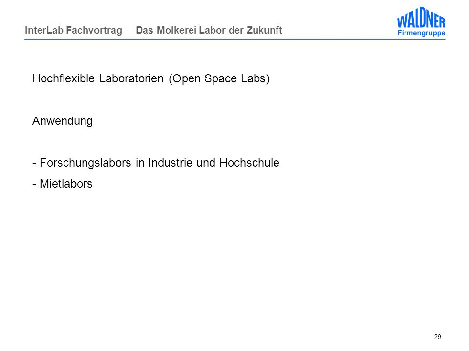 InterLab Fachvortrag Das Molkerei Labor der Zukunft 29 Hochflexible Laboratorien (Open Space Labs) Anwendung - Forschungslabors in Industrie und Hochs