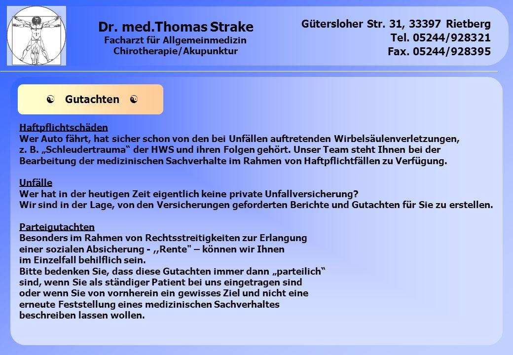Gütersloher Str. 31, 33397 Rietberg Tel. 05244/928321 Fax. 05244/928395 Dr. med.Thomas Strake Facharzt für Allgemeinmedizin Chirotherapie/Akupunktur H