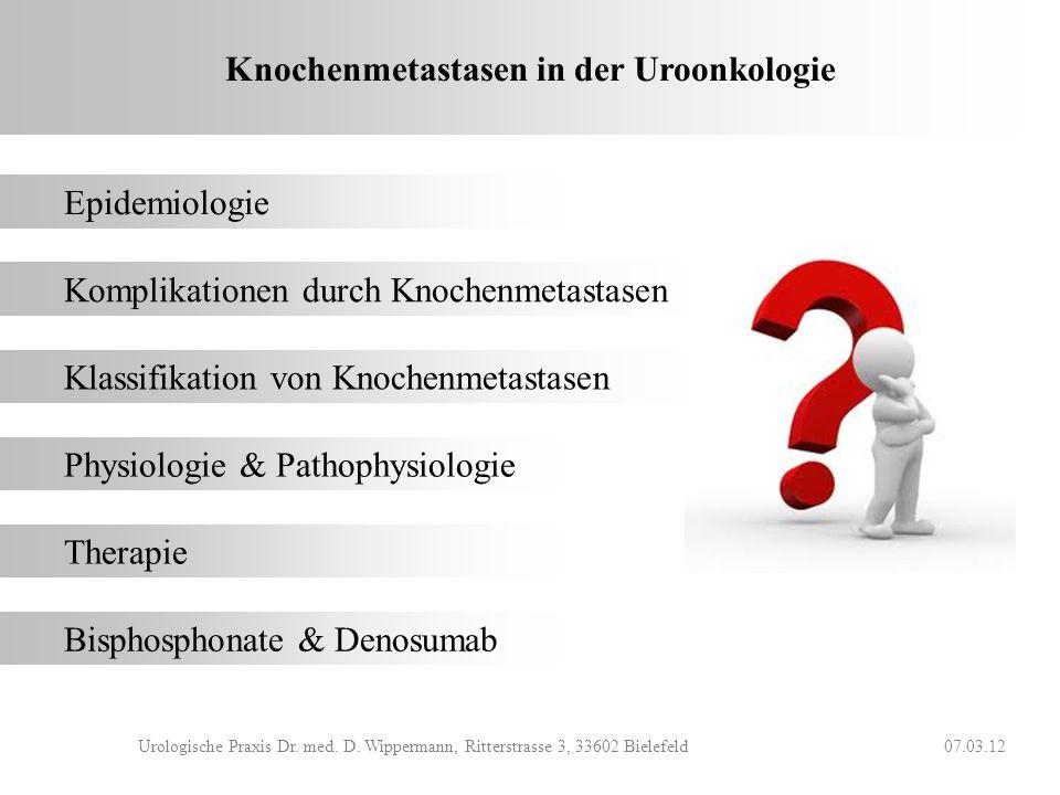 KNOCHENMETASTASEN IN DER UROONKOLOGIE Dr. med. D. Wippermann