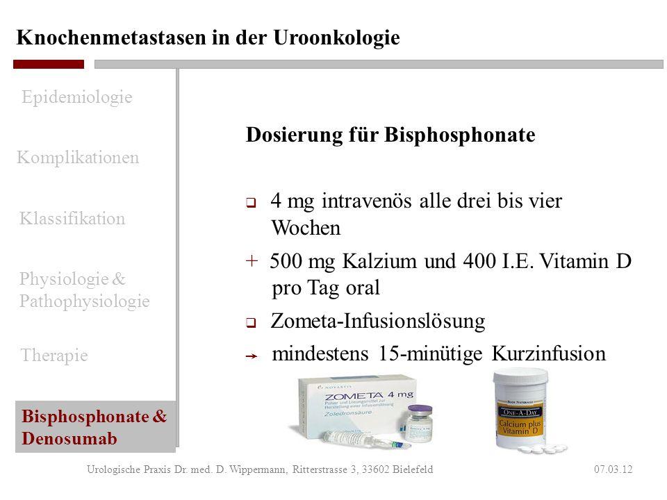 Knochenmetastasen in der Uroonkologie 07.03.12Urologische Praxis Dr. med. D. Wippermann, Ritterstrasse 3, 33602 Bielefeld Ergebnisse für Bisphosphonat