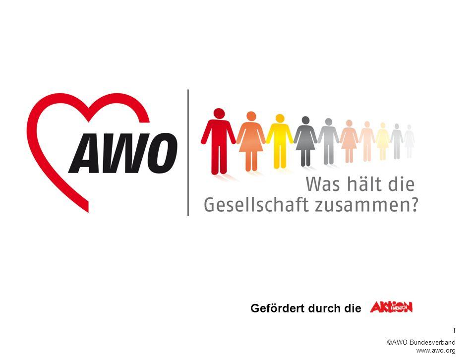 1 ©AWO Bundesverband www.awo.org Warum ein Projekt Was hält die Gesellschaft zusammen? Gefördert durch die