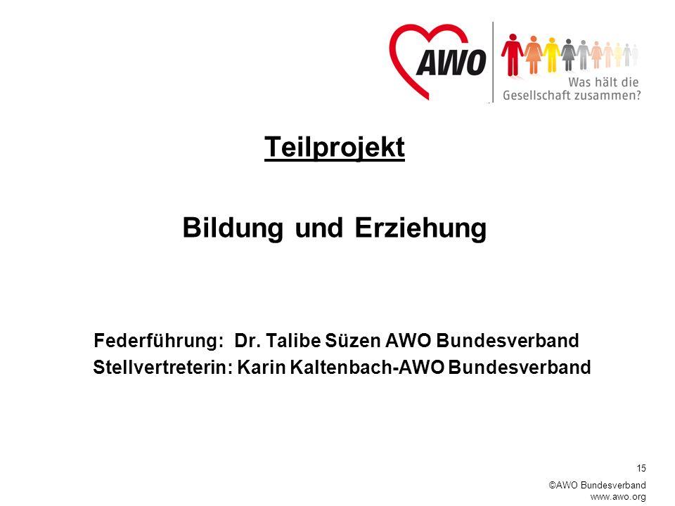 15 ©AWO Bundesverband www.awo.org Teilprojekt Bildung und Erziehung Federführung: Dr.