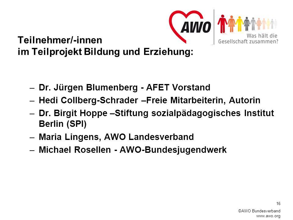 16 ©AWO Bundesverband www.awo.org Teilnehmer/-innen im Teilprojekt Bildung und Erziehung: –Dr.