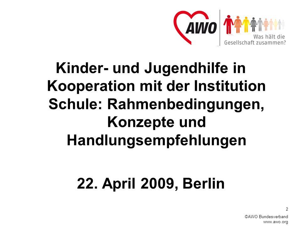 2 ©AWO Bundesverband www.awo.org Kinder- und Jugendhilfe in Kooperation mit der Institution Schule: Rahmenbedingungen, Konzepte und Handlungsempfehlungen 22.