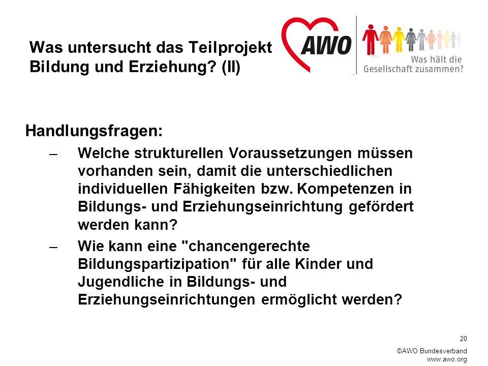 20 ©AWO Bundesverband www.awo.org Was untersucht das Teilprojekt Bildung und Erziehung.