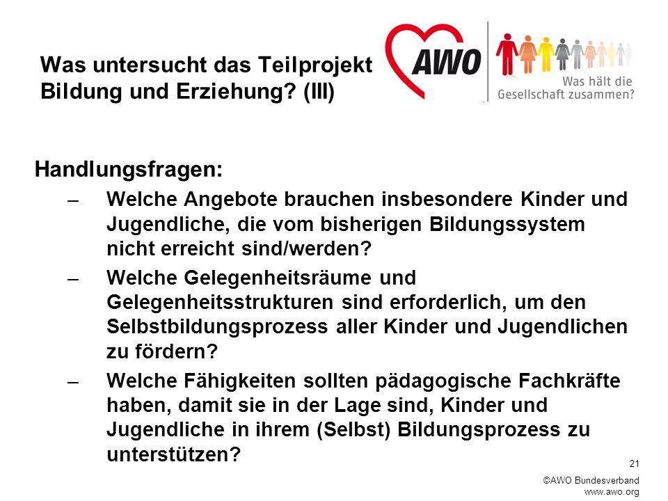 21 ©AWO Bundesverband www.awo.org Was untersucht das Teilprojekt Bildung und Erziehung.