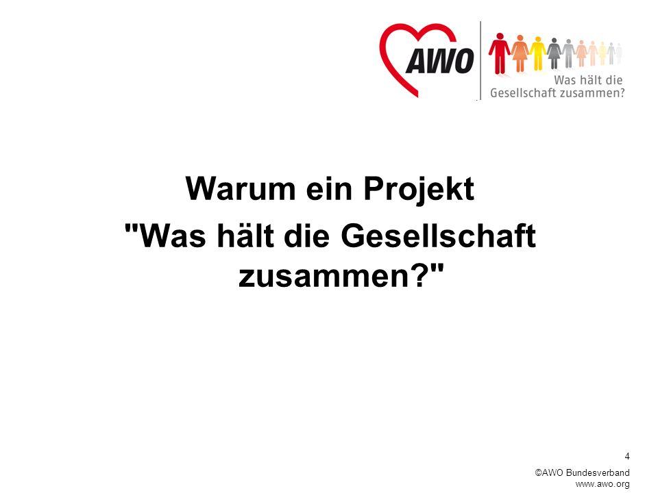 4 ©AWO Bundesverband www.awo.org Warum ein Projekt Was hält die Gesellschaft zusammen?
