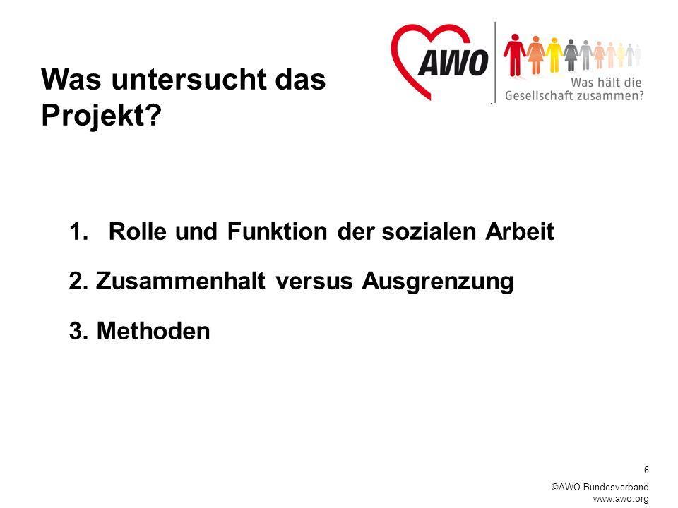 7 ©AWO Bundesverband www.awo.org 1.Rolle und Funktion der sozialen Arbeit –Welche Erwartungen haben Menschen an soziale Arbeit und die Gesellschaft.