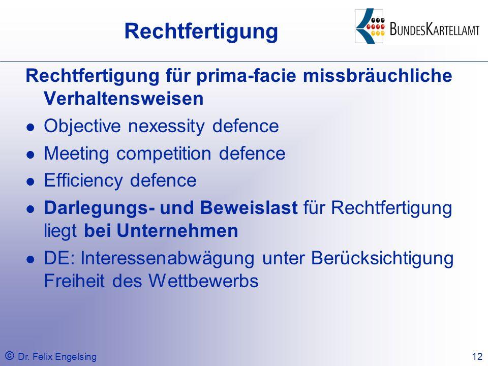© Dr. Felix Engelsing12 Rechtfertigung Rechtfertigung für prima-facie missbräuchliche Verhaltensweisen Objective nexessity defence Meeting competition