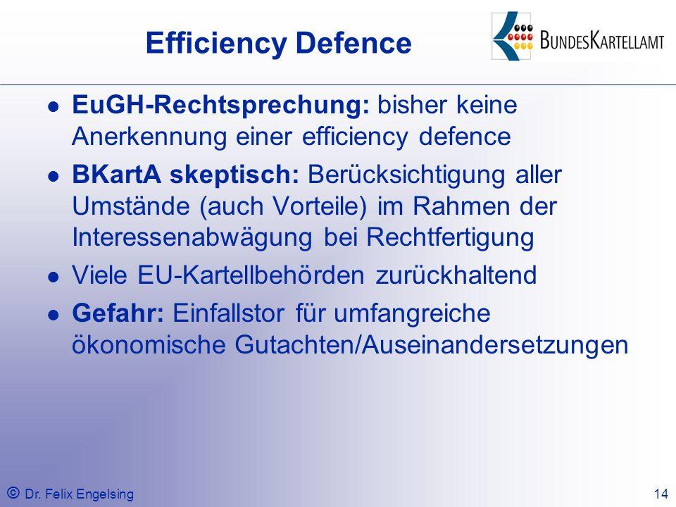 © Dr. Felix Engelsing14 Efficiency Defence EuGH-Rechtsprechung: bisher keine Anerkennung einer efficiency defence BKartA skeptisch: Berücksichtigung a