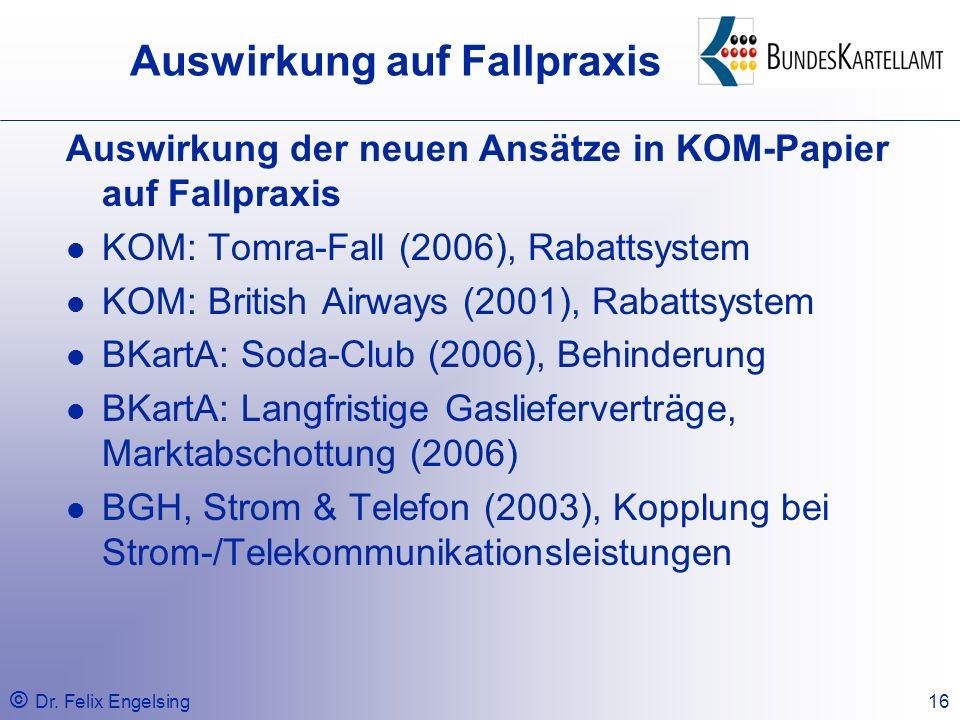 © Dr. Felix Engelsing16 Auswirkung auf Fallpraxis Auswirkung der neuen Ansätze in KOM-Papier auf Fallpraxis KOM: Tomra-Fall (2006), Rabattsystem KOM: