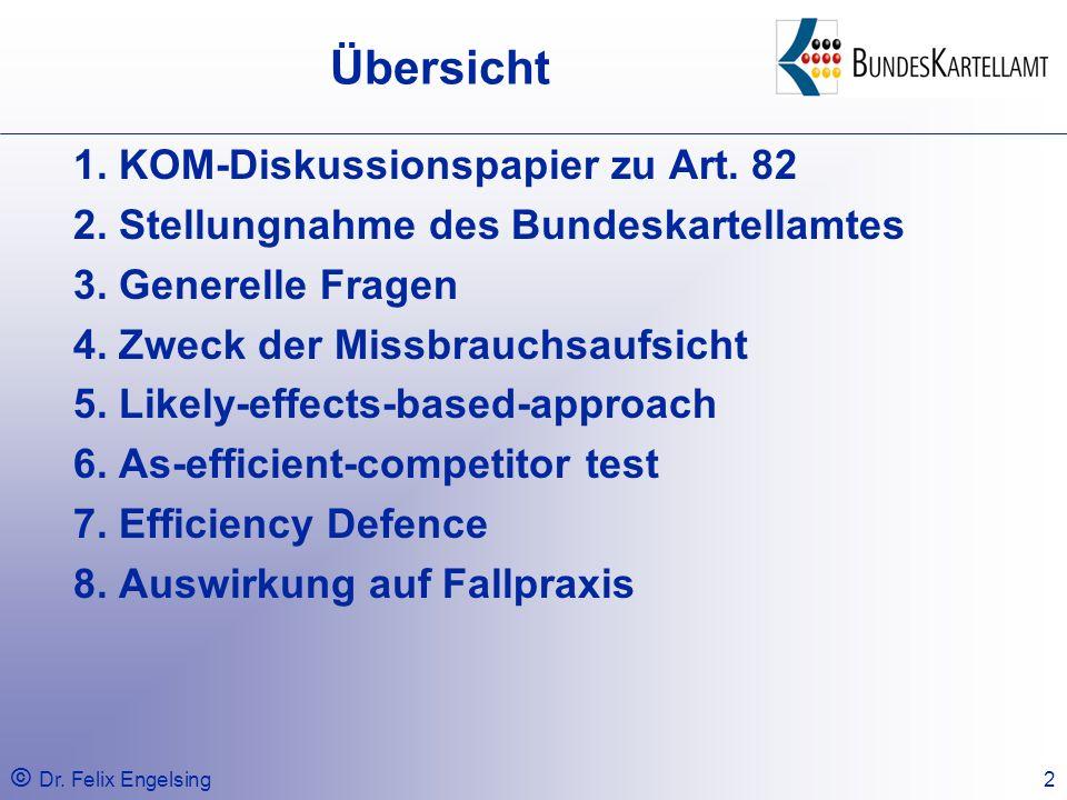 © Dr. Felix Engelsing2 Übersicht 1. KOM-Diskussionspapier zu Art. 82 2. Stellungnahme des Bundeskartellamtes 3. Generelle Fragen 4. Zweck der Missbrau