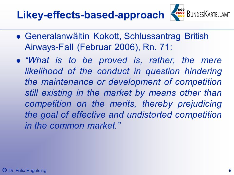 © Dr. Felix Engelsing9 Likey-effects-based-approach Generalanwältin Kokott, Schlussantrag British Airways-Fall (Februar 2006), Rn. 71: What is to be p