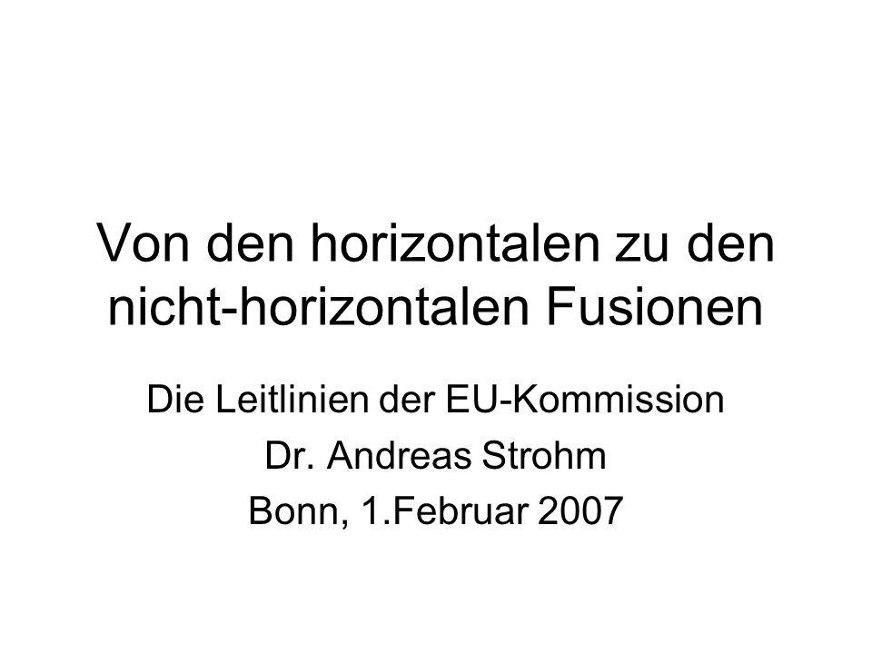 Von den horizontalen zu den nicht-horizontalen Fusionen Die Leitlinien der EU-Kommission Dr. Andreas Strohm Bonn, 1.Februar 2007