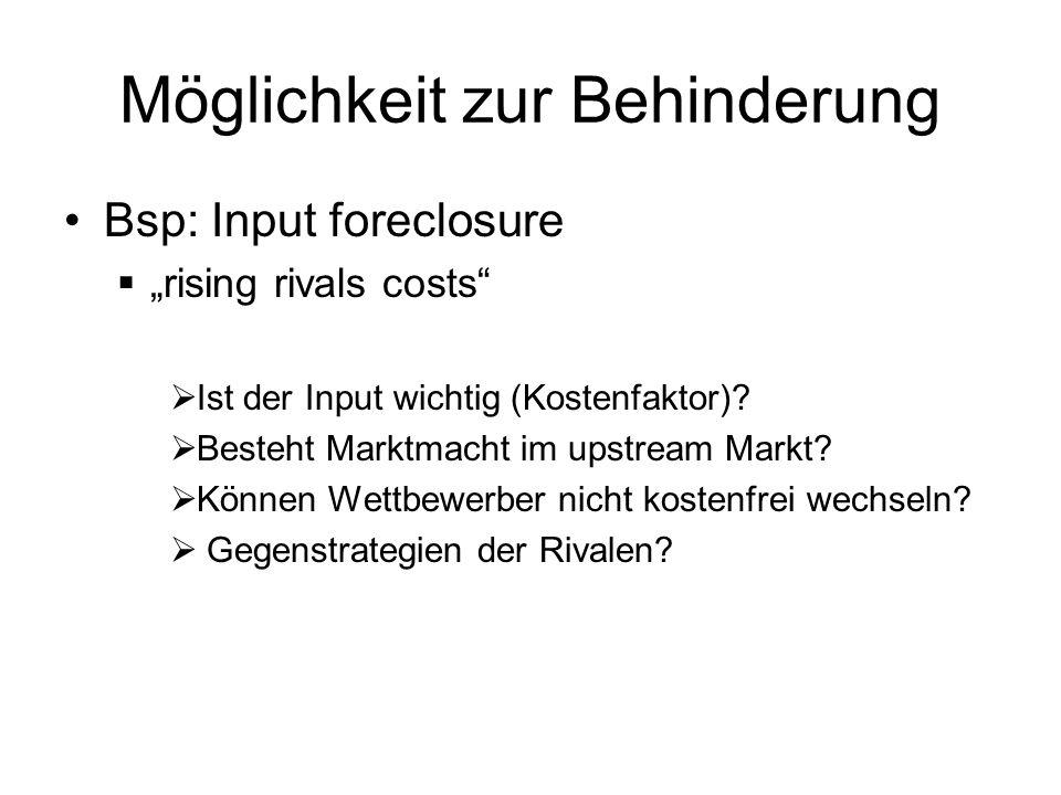 Möglichkeit zur Behinderung Bsp: Input foreclosure rising rivals costs Ist der Input wichtig (Kostenfaktor)? Besteht Marktmacht im upstream Markt? Kön