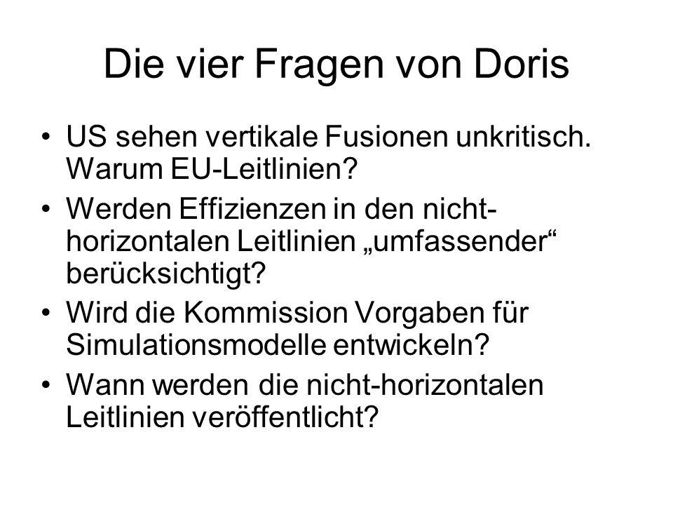 Die vier Fragen von Doris US sehen vertikale Fusionen unkritisch. Warum EU-Leitlinien? Werden Effizienzen in den nicht- horizontalen Leitlinien umfass