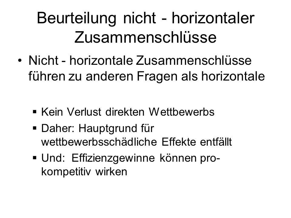 Beurteilung nicht - horizontaler Zusammenschlüsse Nicht - horizontale Zusammenschlüsse führen zu anderen Fragen als horizontale Kein Verlust direkten