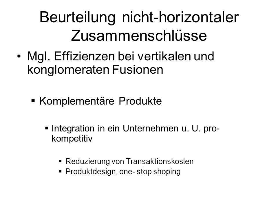 Beurteilung nicht-horizontaler Zusammenschlüsse Mgl. Effizienzen bei vertikalen und konglomeraten Fusionen Komplementäre Produkte Integration in ein U