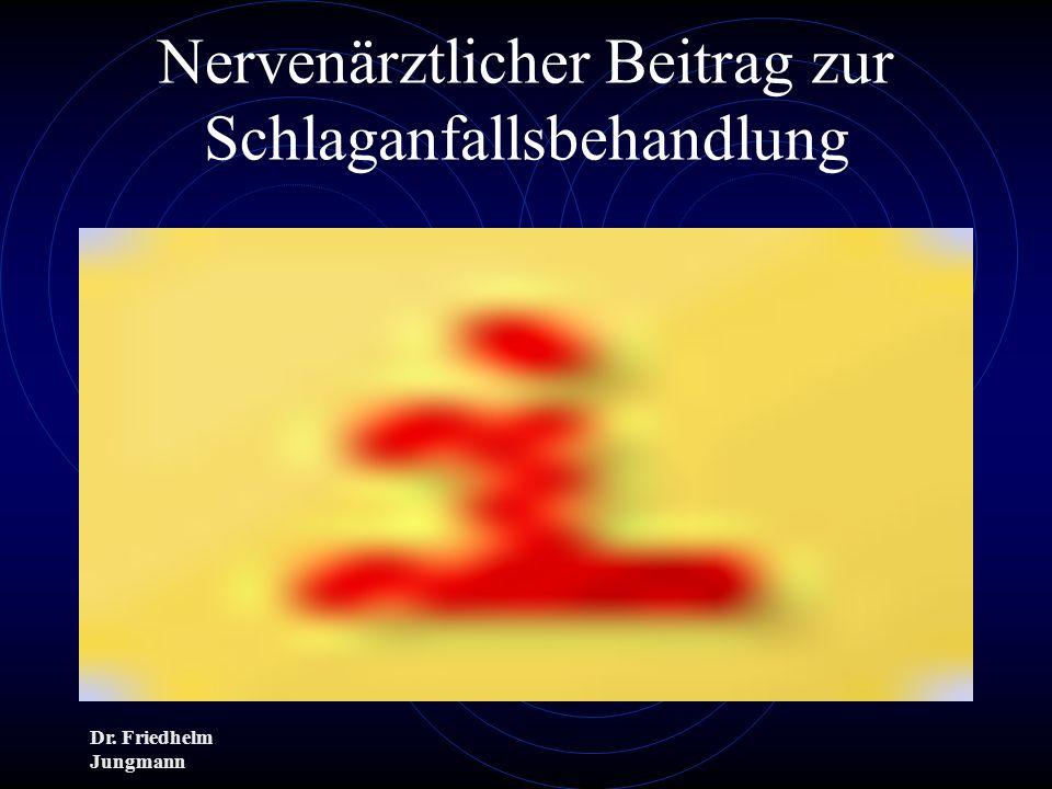 Dr. Friedhelm Jungmann Nervenärztlicher Beitrag zur Schlaganfallsbehandlung