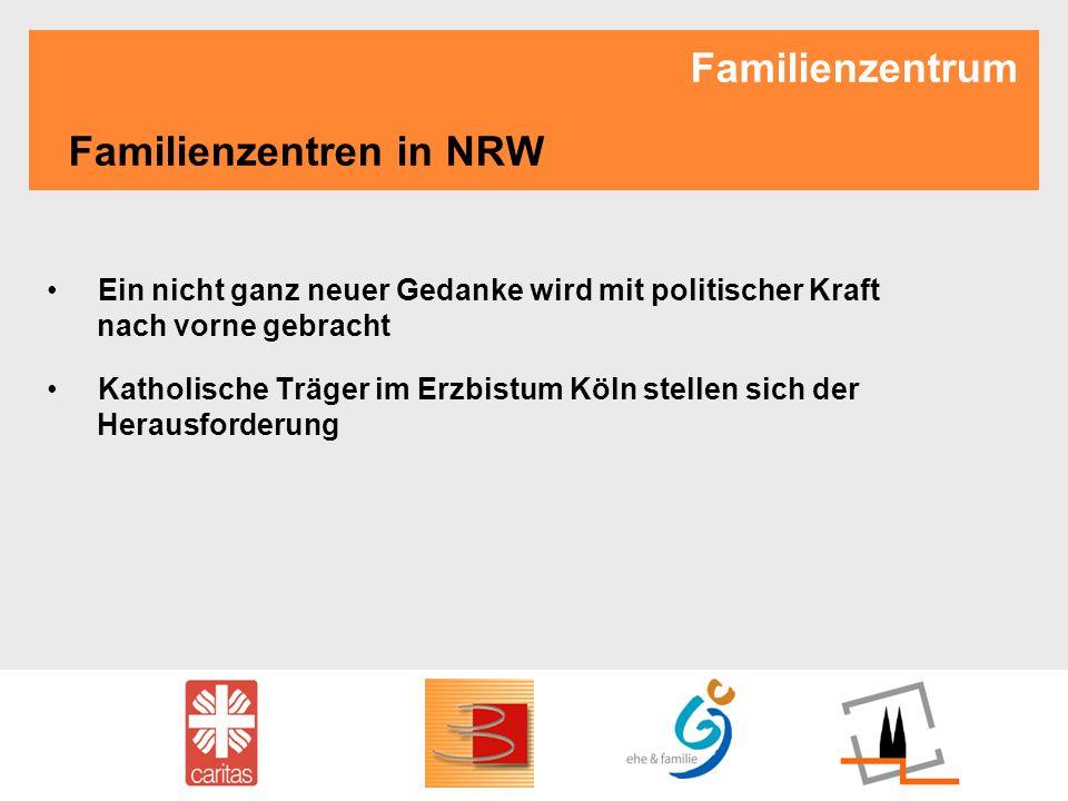 Familienzentrum Familienzentren in NRW Ein nicht ganz neuer Gedanke wird mit politischer Kraft nach vorne gebracht Katholische Träger im Erzbistum Köl
