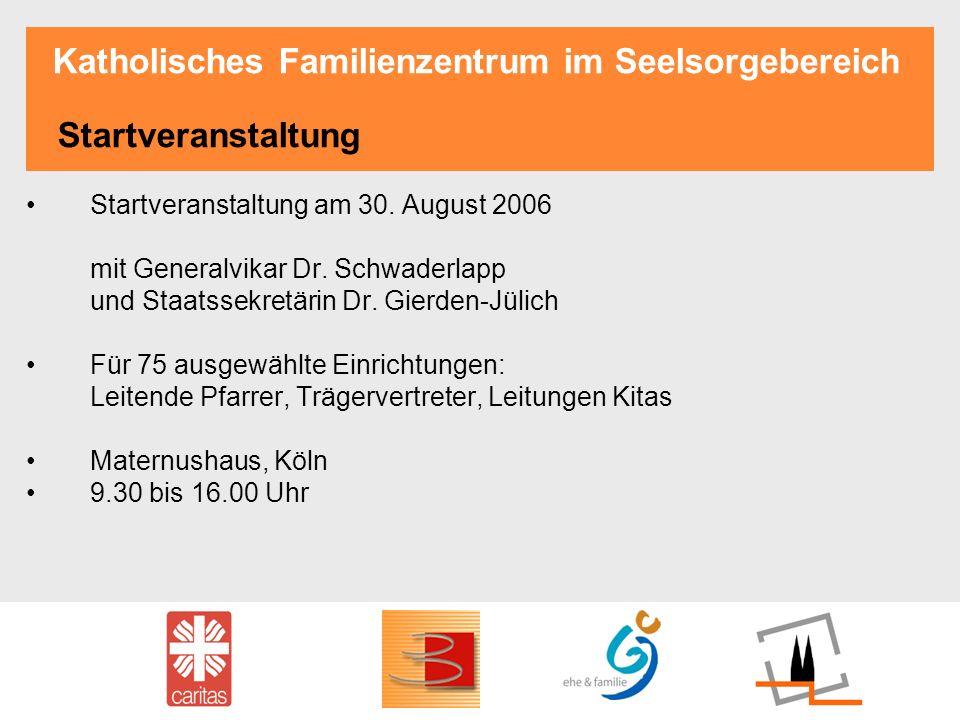 Katholisches Familienzentrum im Seelsorgebereich Startveranstaltung Startveranstaltung am 30. August 2006 mit Generalvikar Dr. Schwaderlapp und Staats