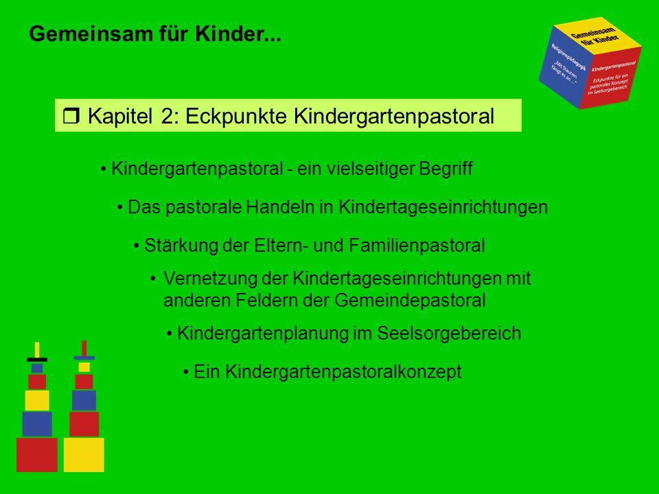 Gemeinsam für Kinder... Kindergartenpastoral - ein vielseitiger Begriff r Kapitel 2: Eckpunkte Kindergartenpastoral Das pastorale Handeln in Kindertag