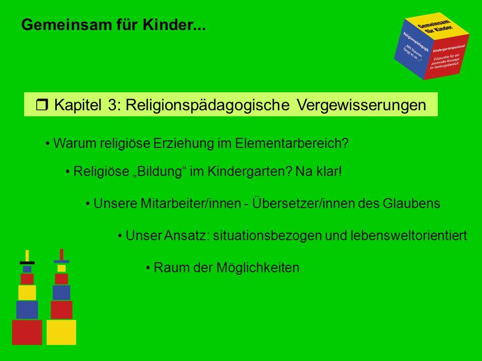 Gemeinsam für Kinder... r Kapitel 3: Religionspädagogische Vergewisserungen Warum religiöse Erziehung im Elementarbereich? Religiöse Bildung im Kinder