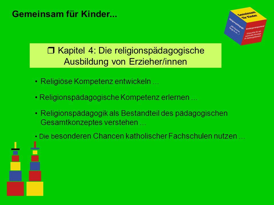 Gemeinsam für Kinder... Religiöse Kompetenz entwickeln... r Kapitel 4: Die religionspädagogische Ausbildung von Erzieher/innen Religionspädagogische K