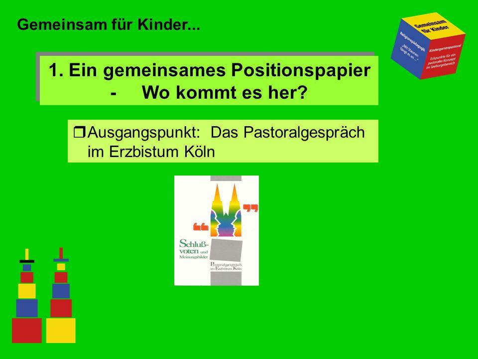 Gemeinsam für Kinder... 1. Ein gemeinsames Positionspapier - Wo kommt es her? rAusgangspunkt: Das Pastoralgespräch im Erzbistum Köln